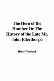 The Hero of the Humber or the History of the Late Mr. John Ellerthorpe by Henry Woodcock image