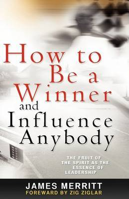 How to Be a Winner and Influence Anybody by James Merritt image
