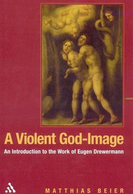A Violent God-image: An Introduction to the Work of Eugen Drewermann by Matthias Beier image