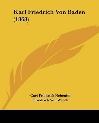 Karl Friedrich Von Baden (1868) by Carl Friedrich Nebenius