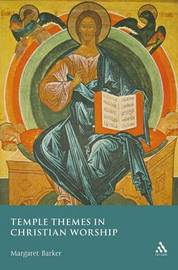 Temple Themes in Christian Worship by Margaret Barker