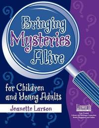 Bringing Mysteries Alive for Children and Young Adults by Jeanette Larson