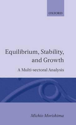 Equilibrium, Stability and Growth by Michio Morishima