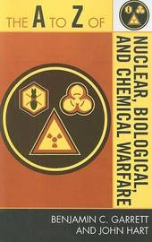 The A to Z of Nuclear, Biological and Chemical Warfare by Benjamin C Garrett