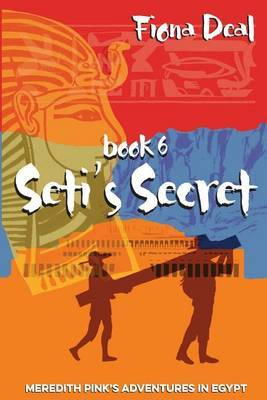 Seti's Secret: Book 6 of Meredith Pink's Adventures in Egypt by Fiona Deal image