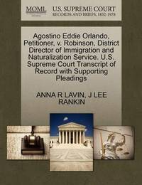 Agostino Eddie Orlando, Petitioner, V. Robinson, District Director of Immigration and Naturalization Service. U.S. Supreme Court Transcript of Record with Supporting Pleadings by Anna R Lavin