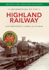 Locomotives of the Highland Railway by John Christopher