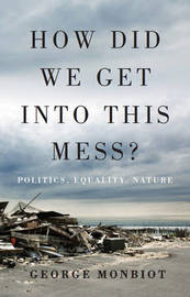 How Did We Get into This Mess? by George Monbiot image