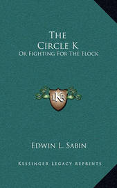 The Circle K: Or Fighting for the Flock by Edwin L. Sabin