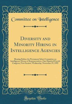Diversity and Minority Hiring in Intelligence Agencies by Committee on Intelligence