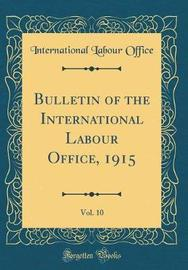 Bulletin of the International Labour Office, 1915, Vol. 10 (Classic Reprint) by International Labour Office