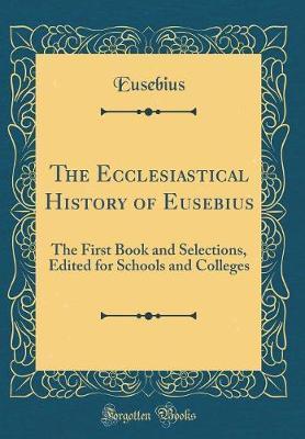 The Ecclesiastical History of Eusebius by Eusebius Eusebius