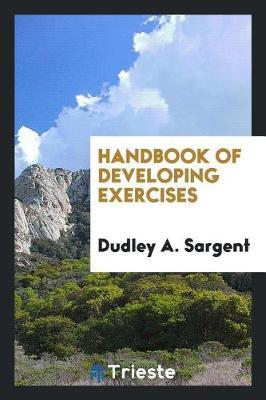 Handbook of Developing Exercises by Dudley A Sargent image
