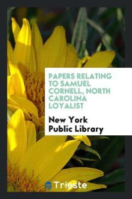 Papers Relating to Samuel Cornell, North Carolina Loyalist by New York Public Library