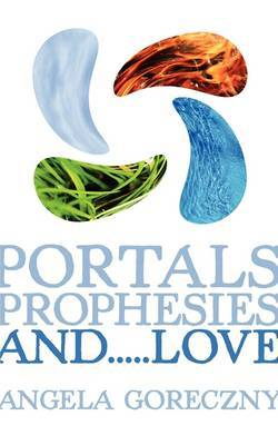 Portals, Prophesies, and...Love by Angela Goreczny image