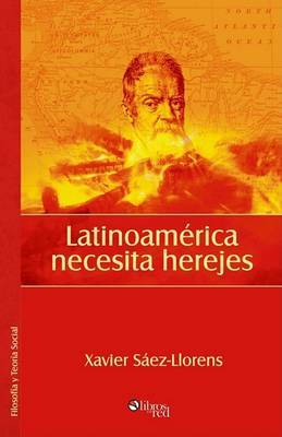 Latinoamerica Necesita Herejes by Xavier Saez-Llorens image