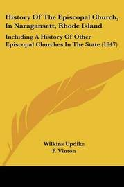 History Of The Episcopal Church, In Naragansett, Rhode Island: Including A History Of Other Episcopal Churches In The State (1847) by Wilkins Updike image