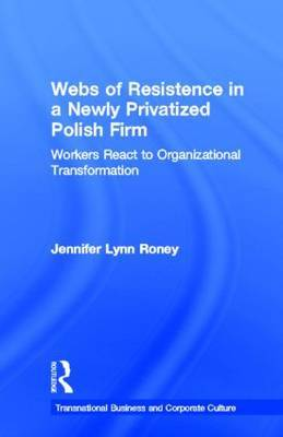 Webs of Resistence in a Newly Privatized Polish Firm by Jennifer Lynn Roney