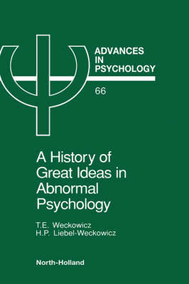 A History of Great Ideas in Abnormal Psychology: Volume 66 by T.E. Weckowicz