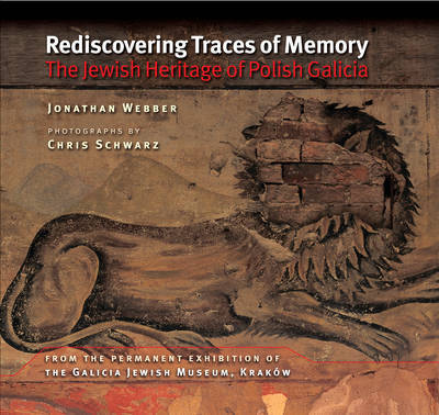 Rediscovering Traces of Memory: The Jewish Heritage of Polish Galicia by Jonathan Webber (Cardiff University, UK Cardiff University Cardiff University, UK Cardiff University, UK Cardiff University, UK Cardiff University, UK