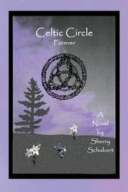 Celtic Circle Forever by Sherry Schubert
