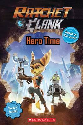 Ratchet and Clank: Hero Time (the Movie Reader) by Meredith Rusu