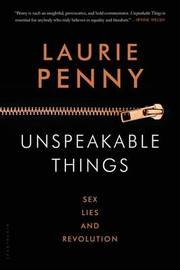 Unspeakable Things by Laurie Penny