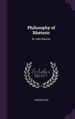 Philosophy of Rhetoric by John BASCOM