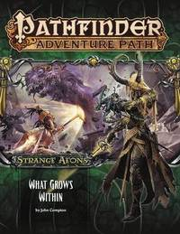 Pathfinder Adventure Path: Strange Aeons Part 5 of 6: What Grows Within by John Compton