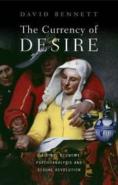 The Currency of Desire by David Bennett