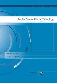 Aerobic Granule Reactor Technology by M.K. Kreuk