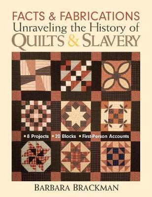 Facts & Fabrications Unraveling The History Of Quilts & Slavery by Barbara Brackman