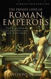 A Brief History of the Private Lives of the Roman Emperors by Anthony Blond image