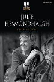 Julie Hesmondhalgh: A Working Diary by Julie Hesmondhalgh