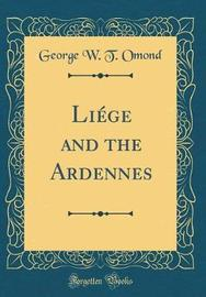 Li�ge and the Ardennes (Classic Reprint) by George W. T. Omond image