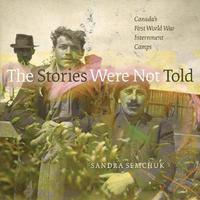 The Stories Were Not Told by Sandra Semchuk image