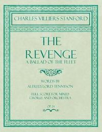 The Revenge - A Ballad of the Fleet - Full Score for Mixed Chorus and Orchestra - Words by Alfred, Lord Tennyson - Op.24 by Charles Villiers Stanford
