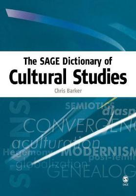 The SAGE Dictionary of Cultural Studies by Chris Barker