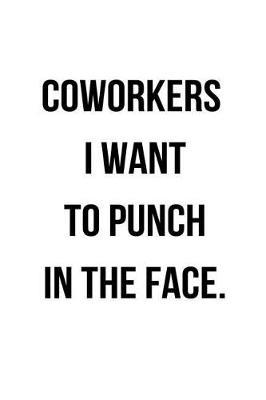 Coworkers I Want to Punch in the Face by Deep Senses Designs