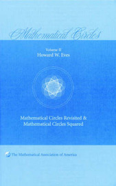 Mathematical Circles: Volume 2, Mathematical Circles Revisited, Mathematical Circles Squared by Howard W Eves image