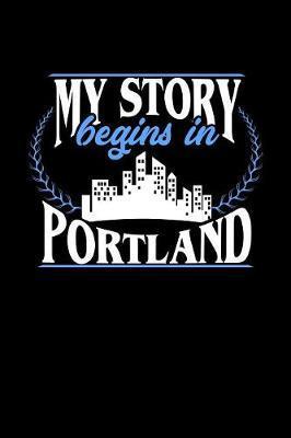 My Story Begins in Portland by Dennex Publishing