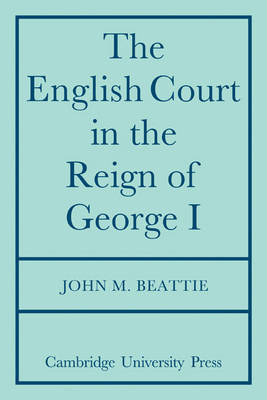 The English Court in the Reign of George 1 by John M. Beattie image