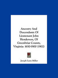 Ancestry and Descendants of Lieutenant John Henderson, of Greenbriar County, Virginia: 1650-1900 (1902) by Joseph Lyon Miller image