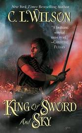King of Sword and Sky by C.L. Wilson image