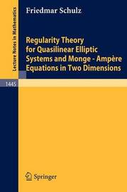 Regularity Theory for Quasilinear Elliptic Systems and Monge - Ampere Equations in Two Dimensions by Friedmar Schulz