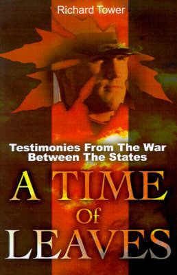 A Time of Leaves: Testimonies from the War Between the States by Richard L Towers