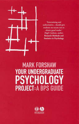 Your Undergraduate Psychology Project: A BPS Guide by Mark Forshaw