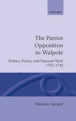 The Patriot Opposition to Walpole by Christine Gerrard