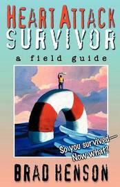 Heart Attack Survivor - A Field Guide by Brad Henson image