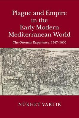 Plague and Empire in the Early Modern Mediterranean World by Nukhet Varlik